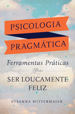 Psicologia Pragmática Ferramentas Práticas para SER LOUCAMENTE FELIZ (Pragmatic Psychology - Portuguese Version)